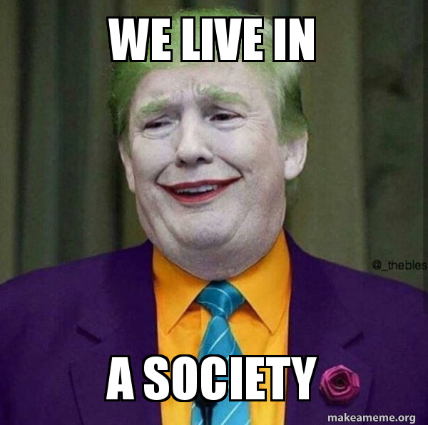 we live in a society meme